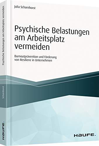 Psychische Belastungen am Arbeitsplatz vermeiden: Burnoutprävention und Förderung von Resilienz in Unternehmen (Haufe Fachbuch)