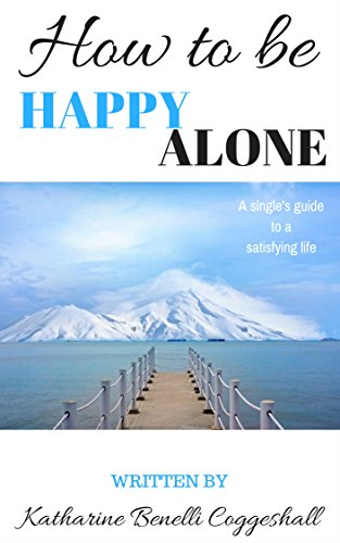 How to be Happy Alone: A single's guide to a satisfying life