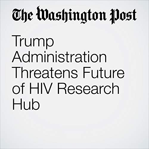 Trump Administration Threatens Future of HIV Research Hub audiobook cover art
