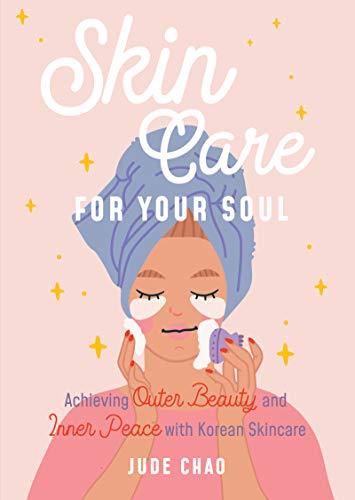 Skincare for Your Soul: Achieving Outer Beauty and Inner Peace with Korean Skincare (Korean Skin Care Beauty Guide)