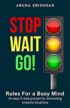 STOP WAIT GO: Rules for a Busy Mind (The Busy Mind Book 1) by [Aruna Krishnan]