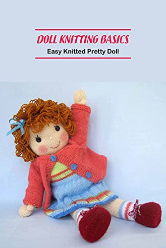 Doll Knitting Basics: Easy Knitted Pretty Doll: Dolls Knitting (English Edition)