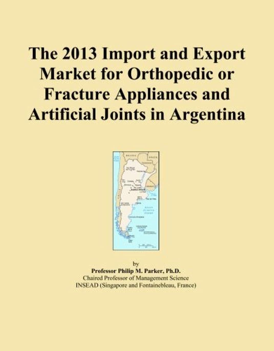 用心防衛移動するThe 2013 Import and Export Market for Orthopedic or Fracture Appliances and Artificial Joints in Argentina