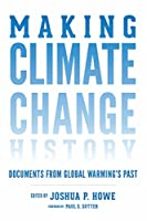 Making Climate Change History: Primary Sources from Global Warming's Past (Weyerhaeuser Environmental Classics)