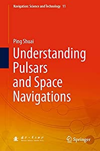 Understanding Pulsars and Space Navigations (Navigation: Science and Technology Book 11)