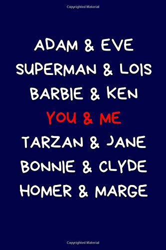 Adam & Eve Superman & Lois Barbie & Ken You & Me Tarzan & Jane Bonnie & Clyde Homer & Marge: Funny Lined Journal Notebook: Novelty Valentine's Day ... Blue (Valentine's Day Journal, Band 4)