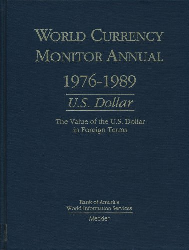 World Currency Monitor Annual, 1976-1989: U.S. Dollar : The Value of the U.S. Dollar in Foreign Terms (WORLD CURRENCY MONITOR ANNUAL US DOLLAR)