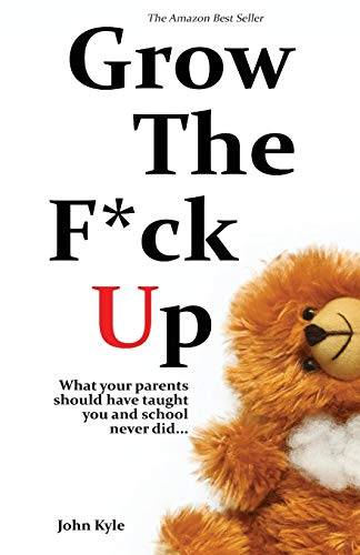 Grow the F*ck Up: What your parents should have taught you and school never did - The top birthday gift for men, a high school and college graduation ... remember, and a novelty gift for the masses.