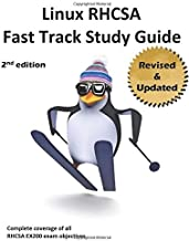 Linux RHCSA Fast Track Study Guide: 2ND EDITION - Covers WELL OVER 100% of EX200 exam objectives for Red Hat Enterprise Linux 7 (RHEL 7)