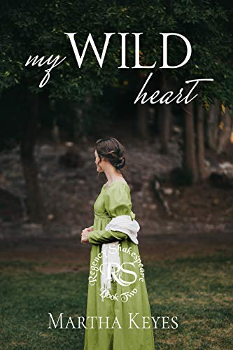 My Wild Heart (Regency Shakespeare Book 2) by [Martha Keyes]