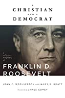 A Christian and a Democrat: A Religious Biography of Franklin D. Roosevelt (Library of Religious Biography)