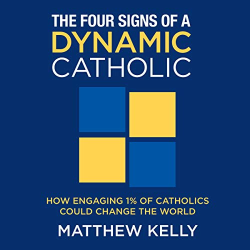 The Four Signs of a Dynamic Catholic Audiobook By Matthew Kelly cover art