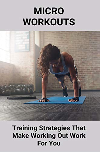 Micro Workouts: Training Strategies That Make Working Out Work For You: Bodyweight Exercises For Beginners (English Edition)