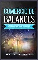 Comercio de Balances: La Guía para Principiantes Sobre Cómo Negociar Ganancias con las Mejores Estrategias y Análisis Técnicos. Encontrará dentro del Glosario Todos los Términos Técnicos Utilizados de la A a la Z