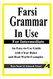 Farsi Grammar in Use: For Intermediate Students: An Easy-to-Use Guide with Clear Rules and Real-World Examples - Reza Nazari