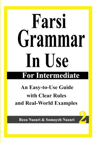 Farsi Grammar in Use: For Intermediate Students: An Easy-To-Use Guide with Clear Rules and Real-World Examples: 2