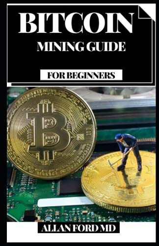 BITCOIN MINING GUIDE FOR BEGINNERS: How You Can Bring in Insane Cash Putting and Exchanging Bitcoin