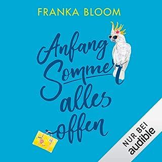 Anfang Sommer - alles offen                   Autor:                                                                                                                                 Franka Bloom                               Sprecher:                                                                                                                                 Franka Bloom                      Spieldauer: 12 Std. und 7 Min.     12 Bewertungen     Gesamt 4,4