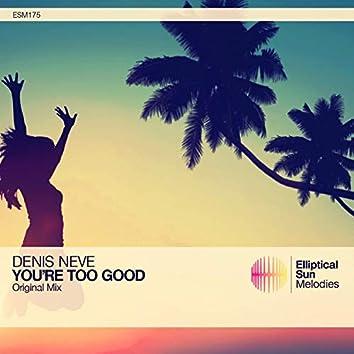 You're Too Good