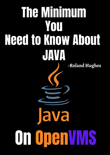 OpenVMS: The Minimum You Need to Know About Java on OpenVMS (English Edition)