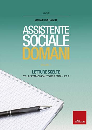 Assistente sociale domani. Letture scelte per l'esame di Stato-sezione B (Vol. 1)