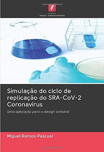 Simulação do ciclo de replicação do SRA-CoV-2 Coronavírus: Uma aplicação para o design antiviral (Portuguese Edition)
