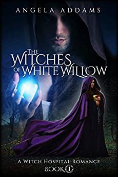 The Witches of White Willow: A Witch Hospital Romance by [Angela Addams]