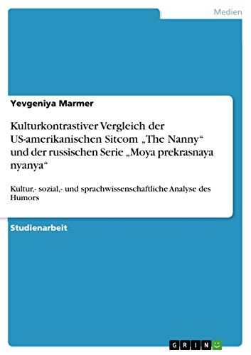 """Kulturkontrastiver Vergleich der US-amerikanischen Sitcom """"The Nanny"""" und der russischen Serie """"Moya prekrasnaya nyanya"""": Kultur,- sozial,- und sprachwissenschaftliche Analyse des Humors"""