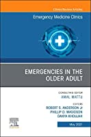 Emergencies in the Older Adult, An Issue of Emergency Medicine Clinics of North America (Volume 39-2) (The Clinics: Internal Medicine, Volume 39-2)