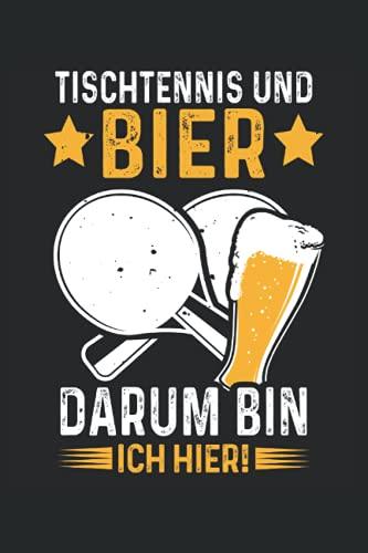 Tischtennis und Bier Darum bin ich hier: Tischtennis Notizbuch (liniert) TT