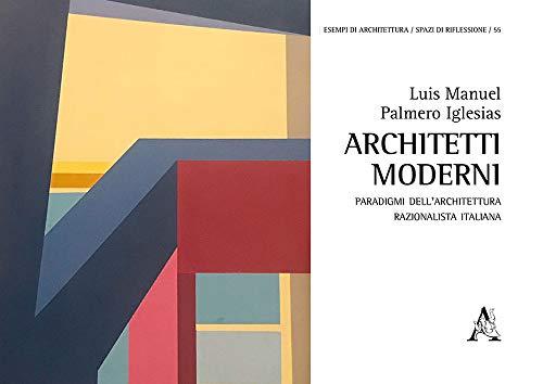 Architetti moderni. Paradigmi dell'architettura razionalista italiana