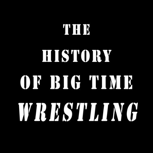 The History of Big-Time Wrestling audiobook cover art