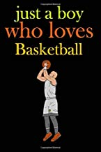 just a boy who loves basketball: Basketball journal notebook, Funny basketball Notebook, notebook for Writing ... for basketball lovers,   Ideal gift ... 9 - inches x 100 pages ] basket record keeper