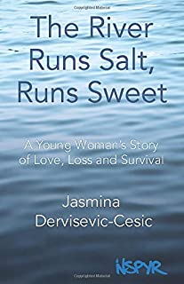 The River Runs Salt, Runs Sweet: A Young Woman's Story of Love, Loss and Survival