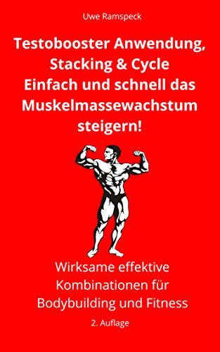 Testobooster Anwendung, Stacking & Cycle: Einfach und schnell das Muskelmassewachstum steigern! (German Edition)