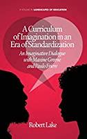A Curriculum of Imagination in an Era of Standardization: An Imaginative Dialogue with Maxine Greene and Paulo Freire (Landscapes of Education)