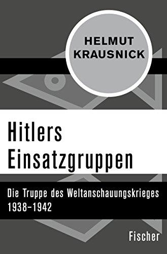 Hitlers Einsatzgruppen: Die Truppe des Weltanschauungskrieges 1938–1942