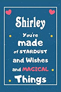 Shirley You are made of Stardust and Wishes and MAGICAL Things: Personalised Name Notebook, Gift For Her, Christmas Gift, ...