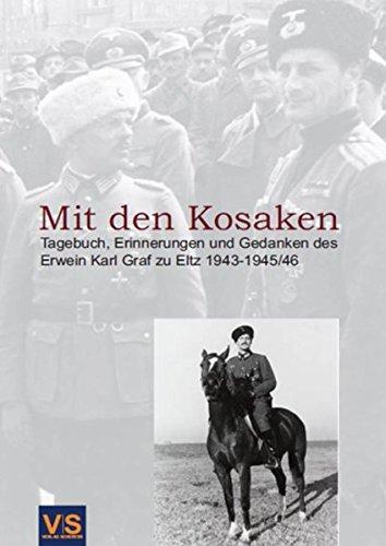 Mit den Kosaken: Tagebuch, Erinnerungen und Gedanken des Erwein Karl Graf zu Eltz 1943-1945/46