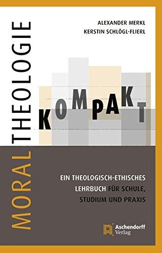 Moraltheologie kompakt.: Ein theologisch-ethisches Lehrbuch für Schule, Studium und Praxis