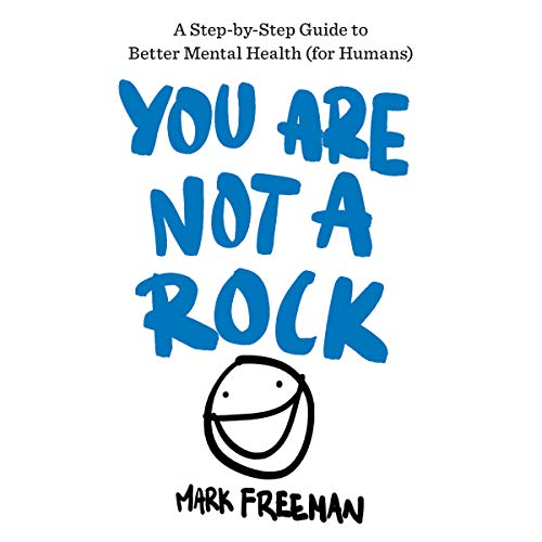 You Are Not a Rock     A Step-by-Step Guide to Better Mental Health (for Humans)              By:                                                                                                                                 Mark Freeman                               Narrated by:                                                                                                                                 Stephen Graybill                      Length: 7 hrs and 29 mins     11 ratings     Overall 5.0