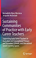 Sustaining Communities of Practice with Early Career Teachers: Supporting Early Career Teachers in Australian and International Primary and Secondary Schools, and Educational Social Learning Spaces