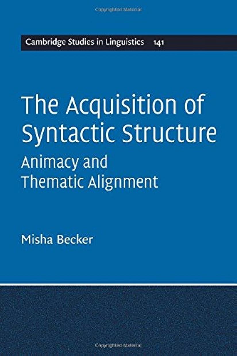 手入れ銛パテThe Acquisition of Syntactic Structure: Animacy and Thematic Alignment (Cambridge Studies in Linguistics)