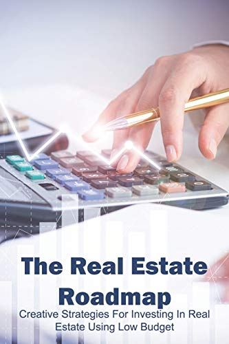Real Estate Investing Books! - The Real Estate Roadmap: Creative Strategies For Investing In Real Estate Using Low Budget: Real Estate Investing Book