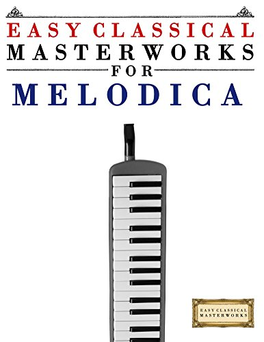 Easy Classical Masterworks for Melodica: Music of Bach, Beethoven, Brahms, Handel, Haydn, Mozart, Schubert, Tchaikovsky, Vivaldi and Wagner
