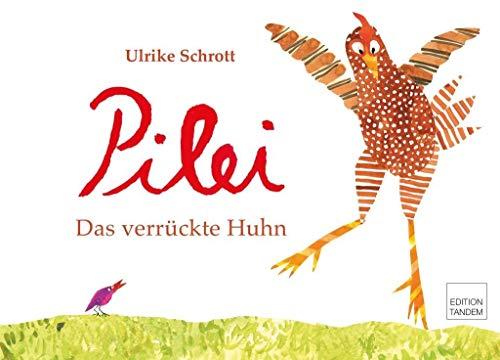 Pilei – das verrückte Huhn: Kinderbuch in Reimen, mit Anleitungen zum Spielen und Tanzen