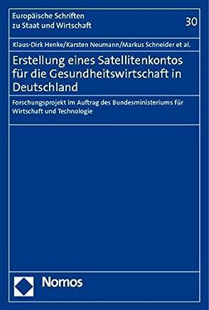 Erstellung eines Satellitenkontos für die Gesundheitswirtschaft in Deutschland: Forschungsprojekt im Auftrag des Bundesministeriums für Wirtschaft und Technologie
