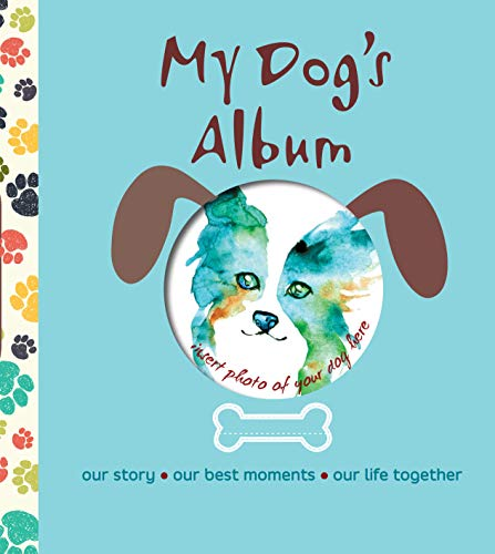 My Dog's Album: Our Story, Our Best Moments, Our Life Together (CompanionHouse Books) Create a Personalized Scrapbook of Your Puppy's Growth, Store Photos and Keepsakes, and Record Important Events