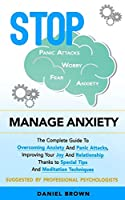 Manage Anxiety: The Complete Guide To Overcoming Anxiety And Panic Attacks, Improving Your Joy And Relationship Thanks to Special Tips And Meditation Techniques