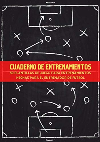 """Cuaderno de entrenamientos: Diario del entrenador de fútbol - 50 plantillas de juego para completar - Regalo para entrenadores - Formato de 7""""x10"""" (17.78x25.4 cm) con 100 páginas 🔥"""